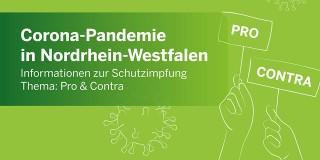 Corona-Pandemie in Nordrheinwestfalen. Informationen zur Schutzimpfung. Thema: Pro und Contra.