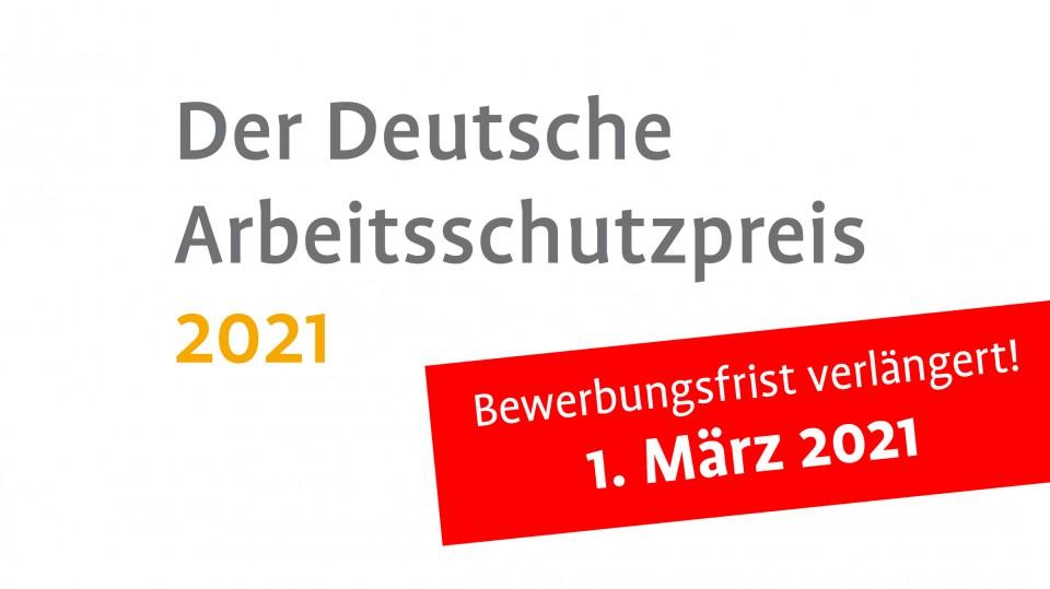 Logo des Deutschen Arbeitsschutzpreises mit Hinweis auf die Fristverlängerung bis zum 01. März 2021